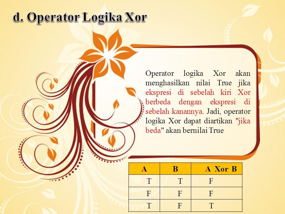 Operator logika Xor akan menghasilkan nilai True jika ekspresi di sebelah kiri Xor berbeda dengan ekspresi di sebelah kanannya.