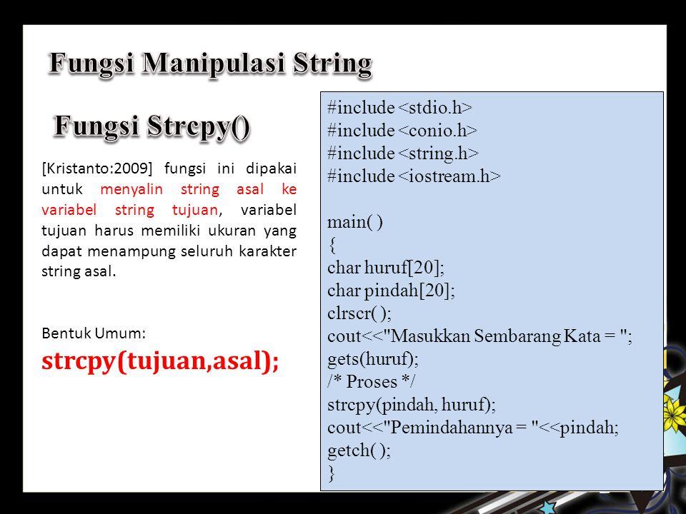 [Kristanto:2009] fungsi ini dipakai untuk menyalin string asal ke variabel string tujuan, variabel tujuan harus memiliki ukuran yang dapat menampung seluruh karakter string asal.