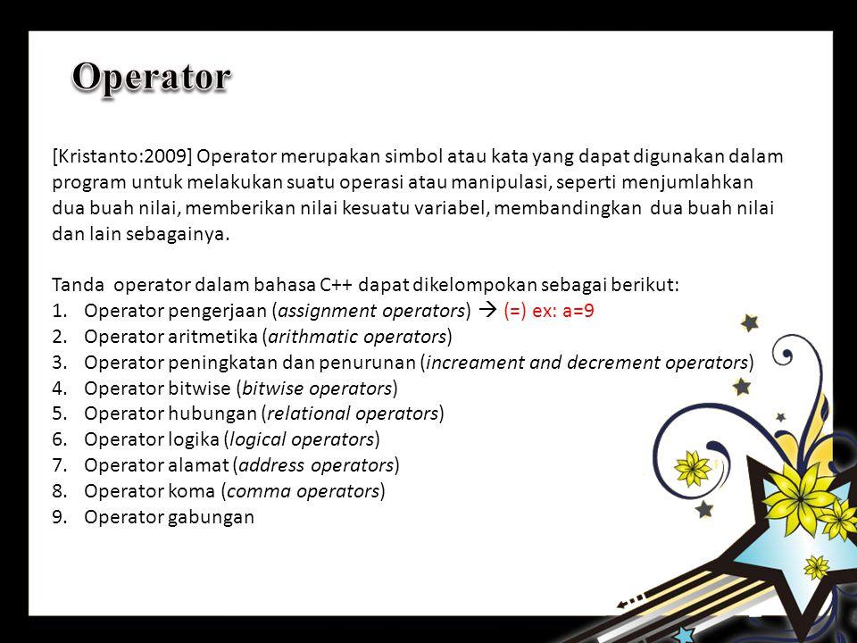 [Kristanto:2009] Operator merupakan simbol atau kata yang dapat digunakan dalam program untuk melakukan suatu operasi atau manipulasi, seperti menjumlahkan dua buah nilai, memberikan nilai kesuatu variabel, membandingkan dua buah nilai dan lain sebagainya.