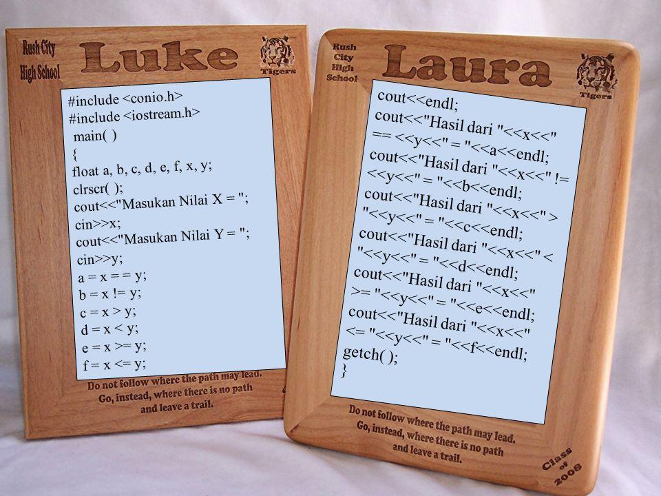 #include main( ) { float a, b, c, d, e, f, x, y; clrscr( ); cout<< Masukan Nilai X = ; cin>>x; cout<< Masukan Nilai Y = ; cin>>y; a = x = = y; b = x != y; c = x > y; d = x < y; e = x >= y; f = x <= y; cout<<endl; cout<< Hasil dari <<x<< == <<y<< = <<a<<endl; cout<< Hasil dari <<x<< != <<y<< = <<b<<endl; cout <<y<< = <<c<<endl; cout<< Hasil dari <<x<< < <<y<< = <<d<<endl; cout = <<y<< = <<e<<endl; cout<< Hasil dari <<x<< <= <<y<< = <<f<<endl; getch( ); }