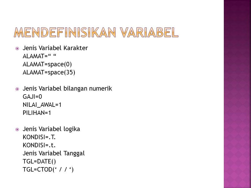 " Jenis Variabel Karakter ALAMAT="" "" ALAMAT=space(0) ALAMAT=space(35)  Jenis Variabel bilangan numerik GAJI=0 NILAI_AWAL=1 PILIHAN=1  Jenis Variabel"