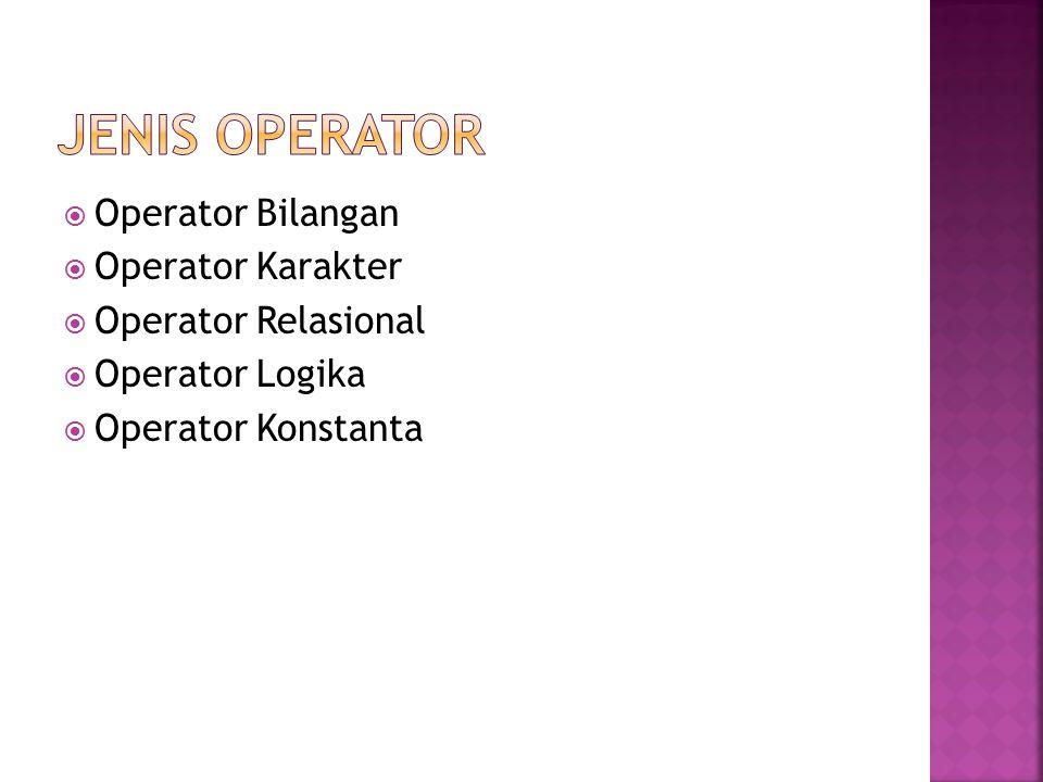  Operator Bilangan  Operator Karakter  Operator Relasional  Operator Logika  Operator Konstanta