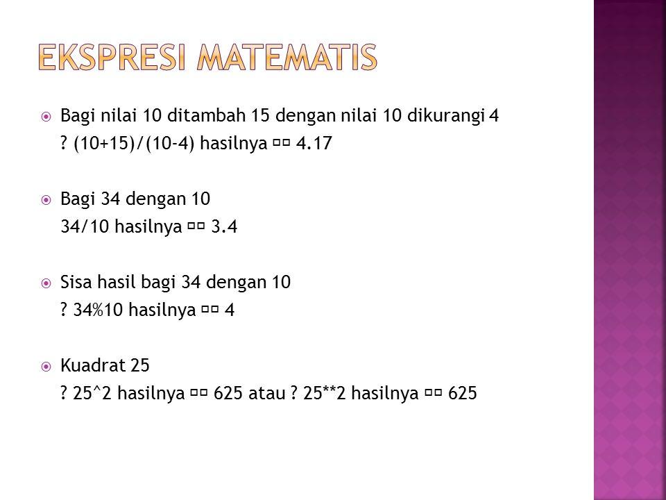 Bagi nilai 10 ditambah 15 dengan nilai 10 dikurangi 4 ? (10+15)/(10-4) hasilnya 4.17  Bagi 34 dengan 10 34/10 hasilnya 3.4  Sisa hasil bagi 34 den
