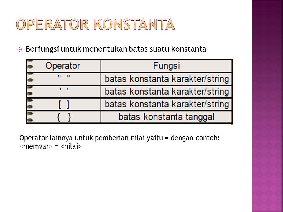  Berfungsi untuk menentukan batas suatu konstanta Operator lainnya untuk pemberian nilai yaitu = dengan contoh: =