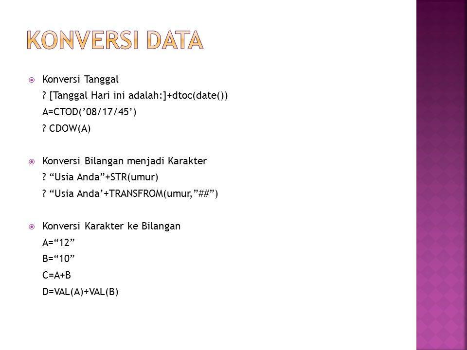 """ Konversi Tanggal ? [Tanggal Hari ini adalah:]+dtoc(date()) A=CTOD('08/17/45') ? CDOW(A)  Konversi Bilangan menjadi Karakter ? """"Usia Anda""""+STR(umur)"""