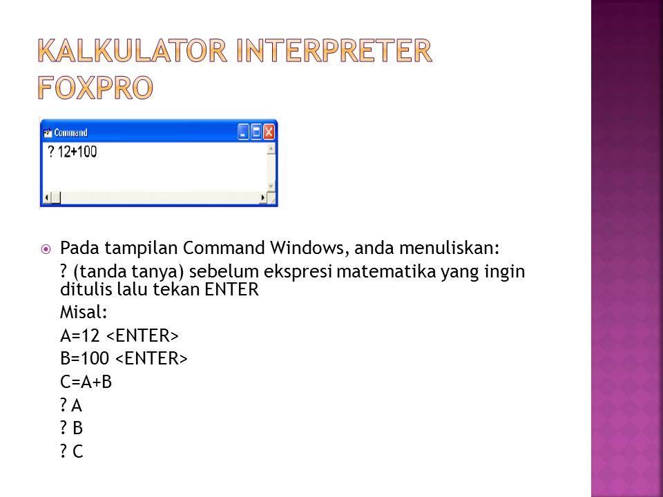  Pada tampilan Command Windows, anda menuliskan: ? (tanda tanya) sebelum ekspresi matematika yang ingin ditulis lalu tekan ENTER Misal: A=12 B=100 C=