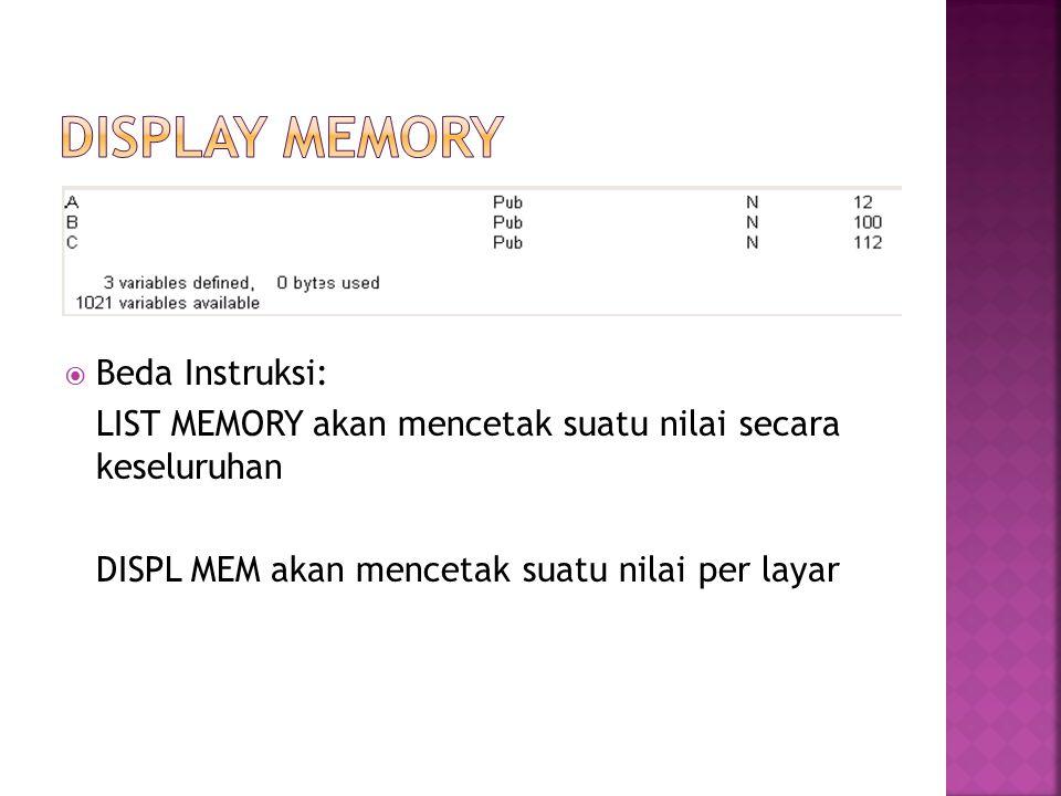  Beda Instruksi: LIST MEMORY akan mencetak suatu nilai secara keseluruhan DISPL MEM akan mencetak suatu nilai per layar