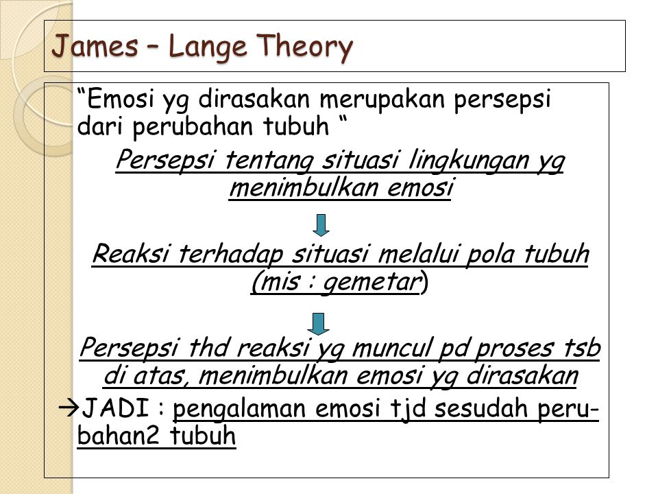 """James – Lange Theory """"Emosi yg dirasakan merupakan persepsi dari perubahan tubuh """" Persepsi tentang situasi lingkungan yg menimbulkan emosi Reaksi ter"""