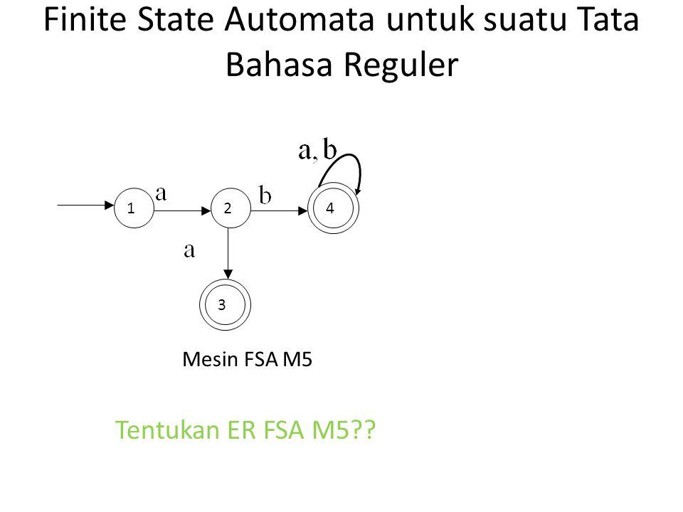 Finite State Automata untuk suatu Tata Bahasa Reguler Mesin FSA M5 Tentukan ER FSA M5?? 142 3
