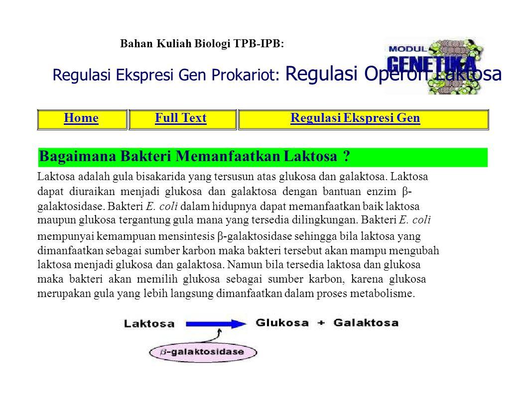 Bahan Kuliah Biologi TPB-IPB: Regulasi Ekspresi Gen Prokariot: Regulasi Operon Laktosa HomeFull TextRegulasi Ekspresi Gen Bagaimana Bakteri Memanfaatk