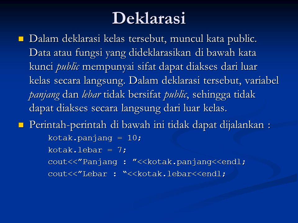 Deklarasi Dalam deklarasi kelas tersebut, muncul kata public.