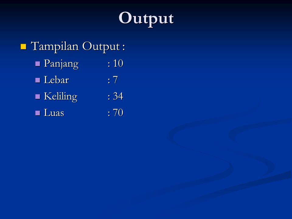 Output Tampilan Output : Tampilan Output : Panjang : 10 Panjang : 10 Lebar: 7 Lebar: 7 Keliling : 34 Keliling : 34 Luas : 70 Luas : 70