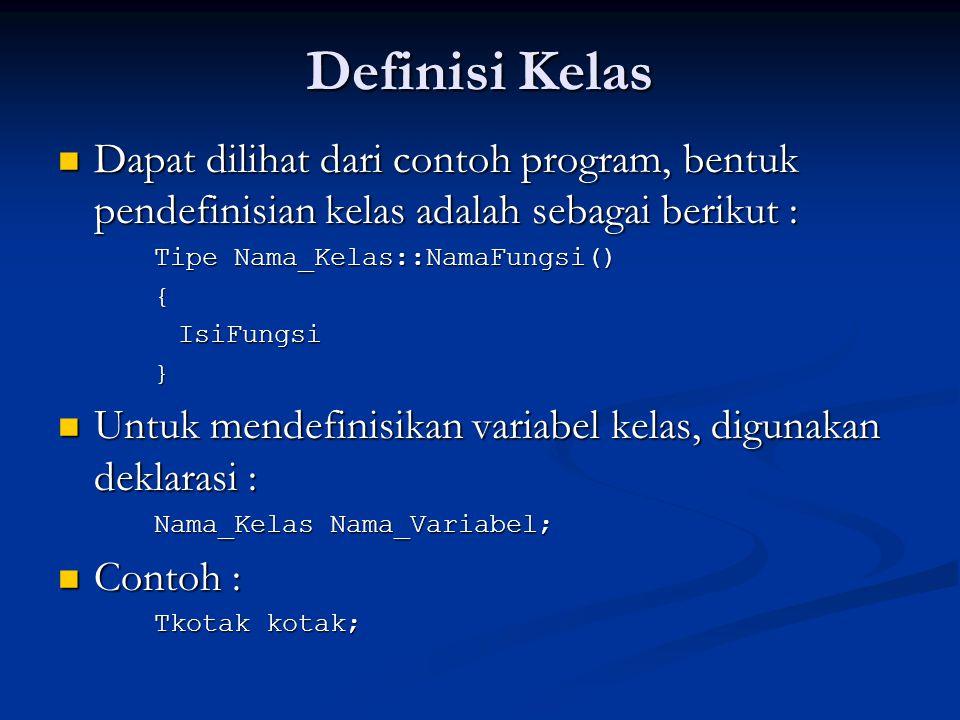 Definisi Kelas Dapat dilihat dari contoh program, bentuk pendefinisian kelas adalah sebagai berikut : Dapat dilihat dari contoh program, bentuk pendef