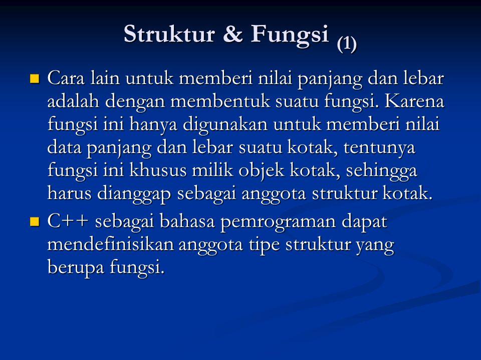 Struktur & Fungsi (1) Cara lain untuk memberi nilai panjang dan lebar adalah dengan membentuk suatu fungsi. Karena fungsi ini hanya digunakan untuk me