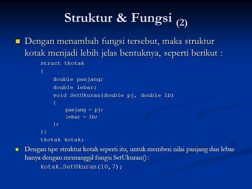 Struktur & Fungsi (2) Dengan menambah fungsi tersebut, maka struktur kotak menjadi lebih jelas bentuknya, seperti berikut : Dengan menambah fungsi ter