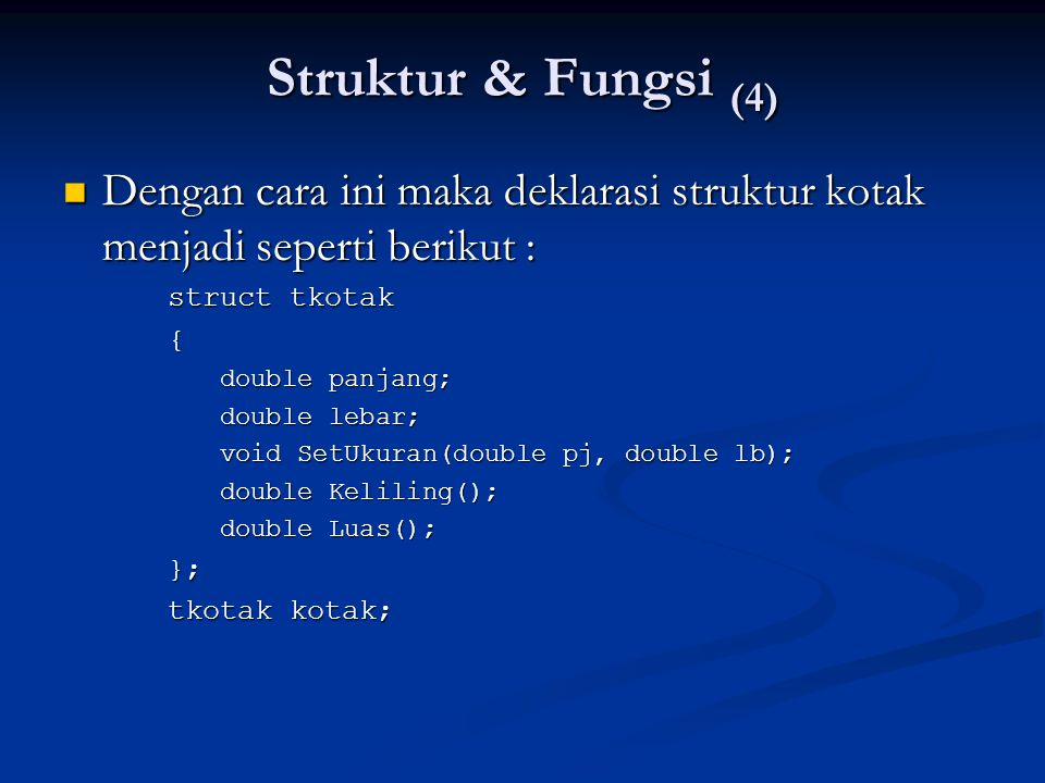 Struktur & Fungsi (4) Dengan cara ini maka deklarasi struktur kotak menjadi seperti berikut : Dengan cara ini maka deklarasi struktur kotak menjadi se