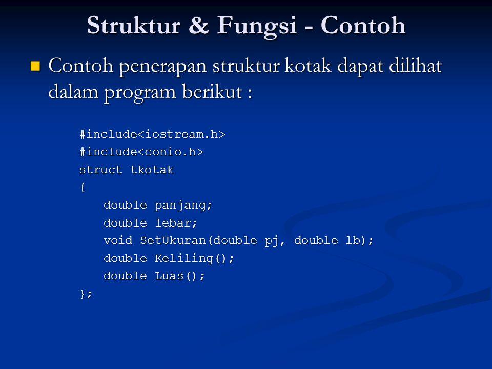 Struktur & Fungsi - Contoh Contoh penerapan struktur kotak dapat dilihat dalam program berikut : Contoh penerapan struktur kotak dapat dilihat dalam p