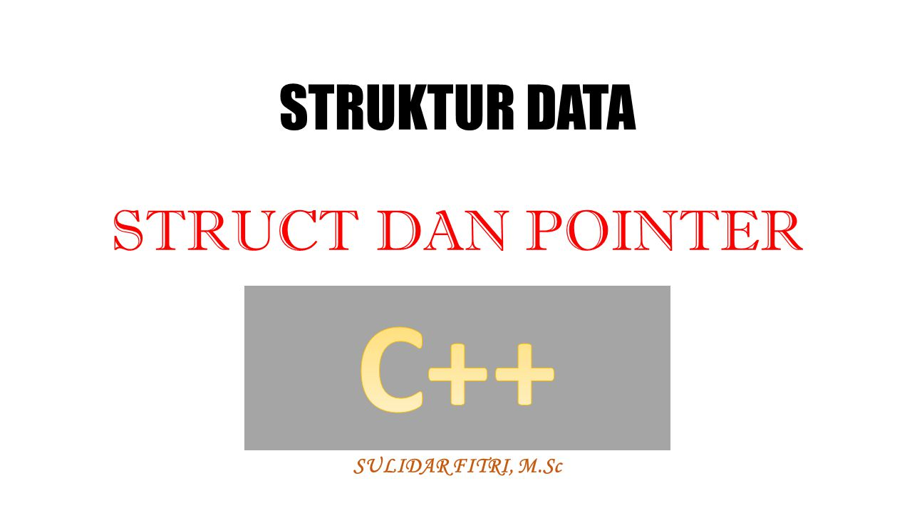 STRUCT Dalam C++, tipe data struktur yang dideklarasikan dengan kata kunci struct, dapat memiliki komponen dengan sembarang tipe data, baik tipe data dasar maupun tipe data turunan, termasuk fungsi.