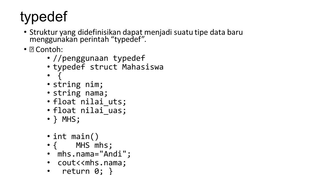 """typedef Struktur yang didefinisikan dapat menjadi suatu tipe data baru menggunakan perintah """"typedef"""". Contoh: //penggunaan typedef typedef struct Mah"""