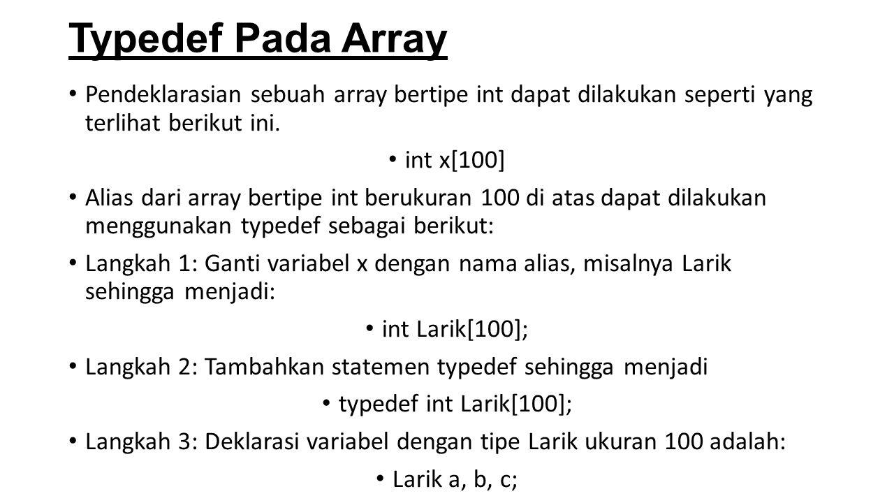 Typedef Pada Array Pendeklarasian sebuah array bertipe int dapat dilakukan seperti yang terlihat berikut ini. int x[100] Alias dari array bertipe int