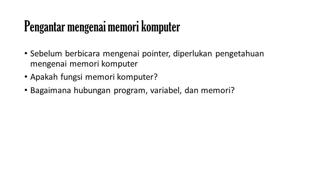 Pengantar mengenai memori komputer Sebelum berbicara mengenai pointer, diperlukan pengetahuan mengenai memori komputer Apakah fungsi memori komputer?