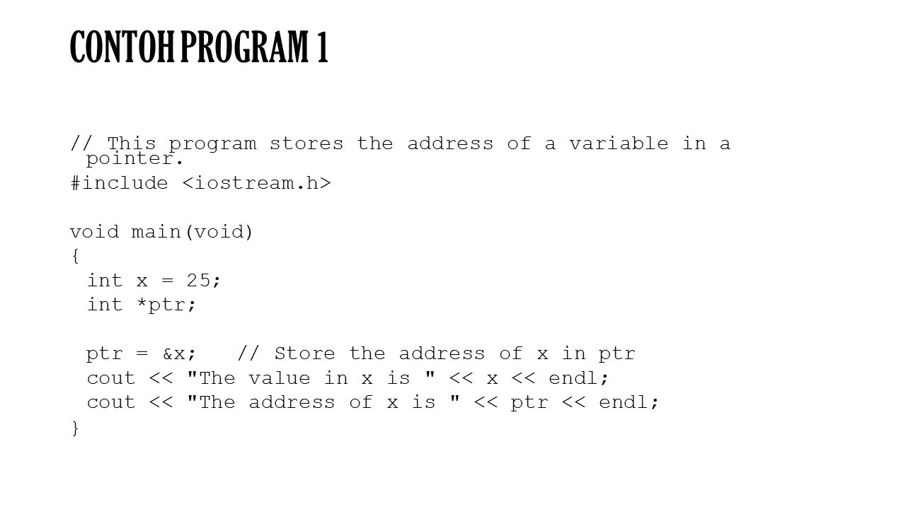 CONTOH PROGRAM 1 // This program stores the address of a variable in a pointer.