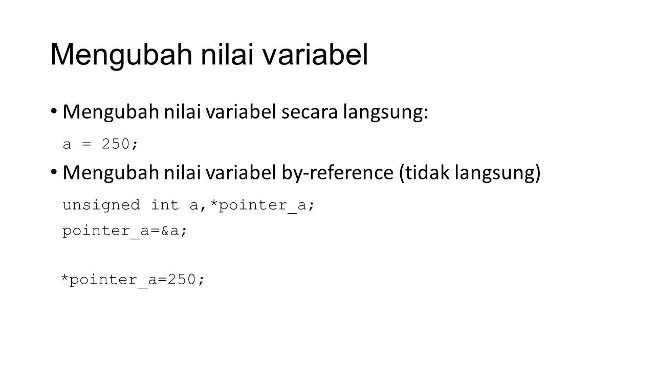 Mengubah nilai variabel Mengubah nilai variabel secara langsung: a = 250; Mengubah nilai variabel by-reference (tidak langsung) unsigned int a,*pointer_a; pointer_a=&a; *pointer_a=250;
