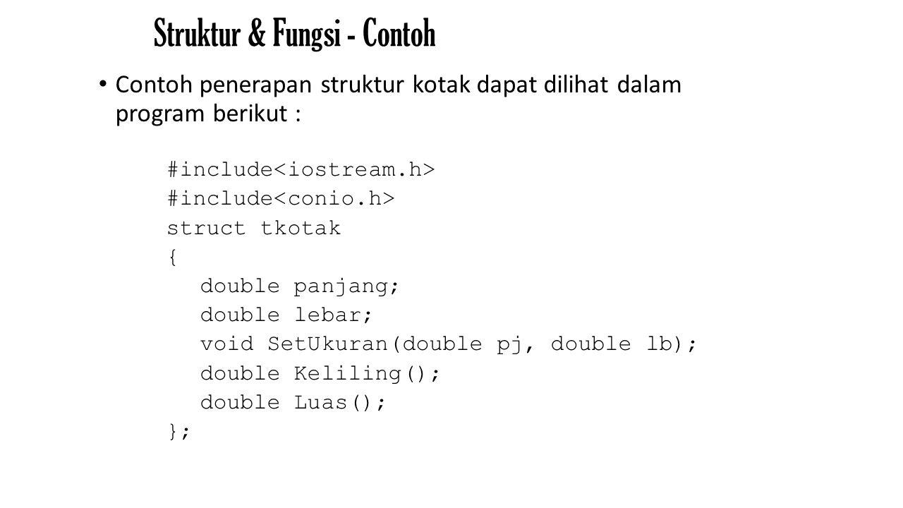 Struktur & Fungsi - Contoh Contoh penerapan struktur kotak dapat dilihat dalam program berikut : #include struct tkotak { double panjang; double lebar