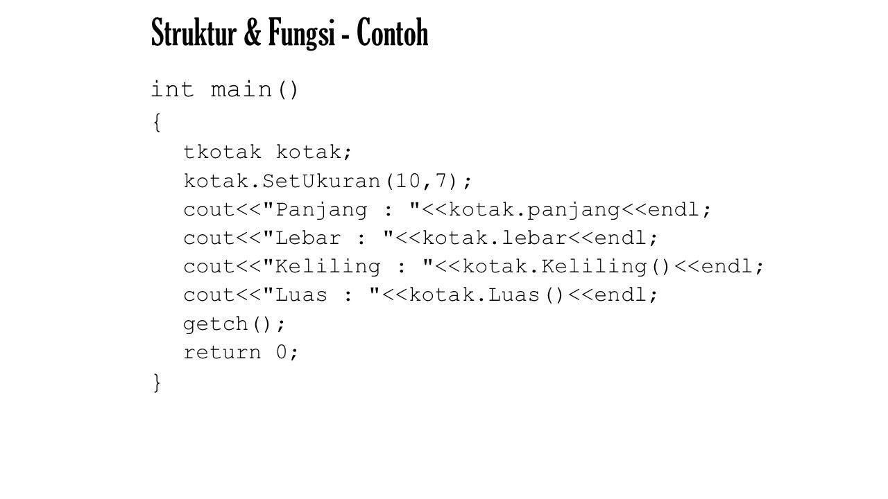 Struktur & Fungsi - Contoh int main() { tkotak kotak; kotak.SetUkuran(10,7); cout<<