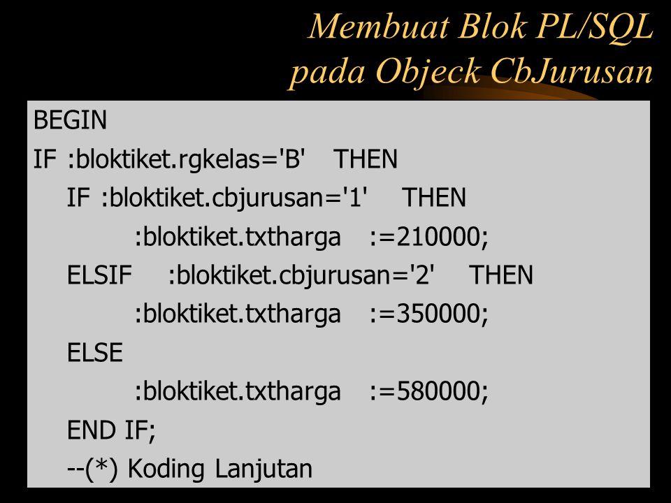BEGIN IF :bloktiket.rgkelas='B' THEN IF :bloktiket.cbjurusan='1' THEN :bloktiket.txtharga:=210000; ELSIF :bloktiket.cbjurusan='2' THEN :bloktiket.txth