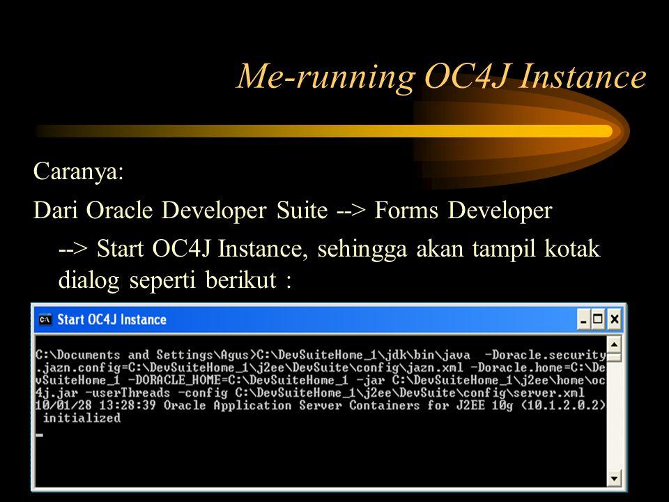 Me-running OC4J Instance Caranya: Dari Oracle Developer Suite --> Forms Developer --> Start OC4J Instance, sehingga akan tampil kotak dialog seperti b