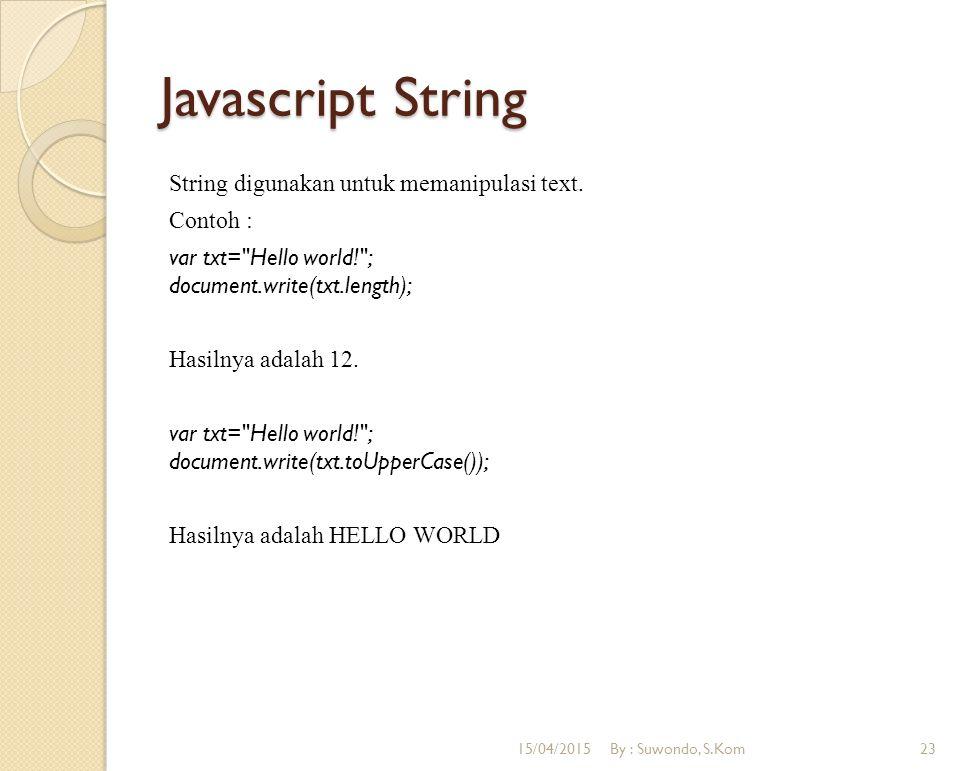 Javascript String String digunakan untuk memanipulasi text. Contoh : var txt=