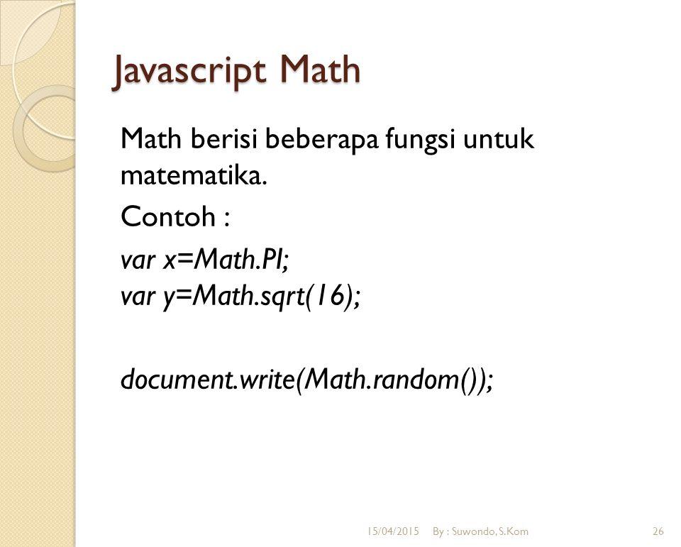 Javascript Math Math berisi beberapa fungsi untuk matematika. Contoh : var x=Math.PI; var y=Math.sqrt(16); document.write(Math.random()); 15/04/2015By