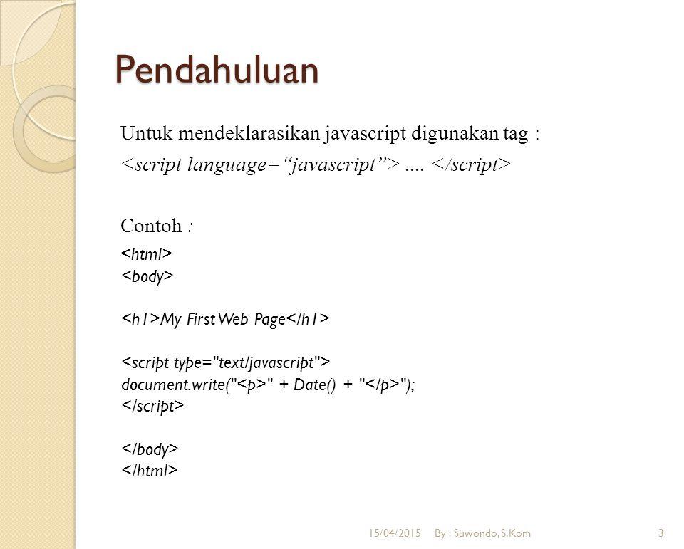 Pendahuluan Untuk mendeklarasikan javascript digunakan tag :.... Contoh : My First Web Page document.write(