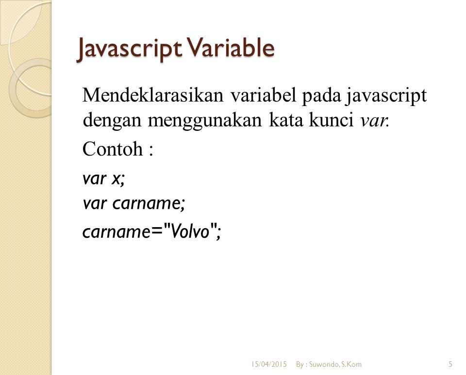 Javascript Perulangan Perulangan for Syntax : for (variable=startvalue; variable<=endvalue; variable=variable+increment) { code to be executed } Contoh : var i=0; for (i=0;i ); } 15/04/2015By : Suwondo, S.Kom16