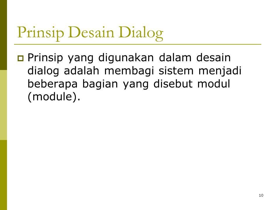 Prinsip Desain Dialog  Prinsip yang digunakan dalam desain dialog adalah membagi sistem menjadi beberapa bagian yang disebut modul (module). 10