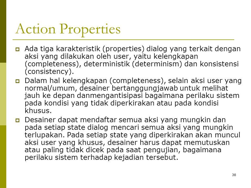 Action Properties  Ada tiga karakteristik (properties) dialog yang terkait dengan aksi yang dilakukan oleh user, yaitu kelengkapan (completeness), de