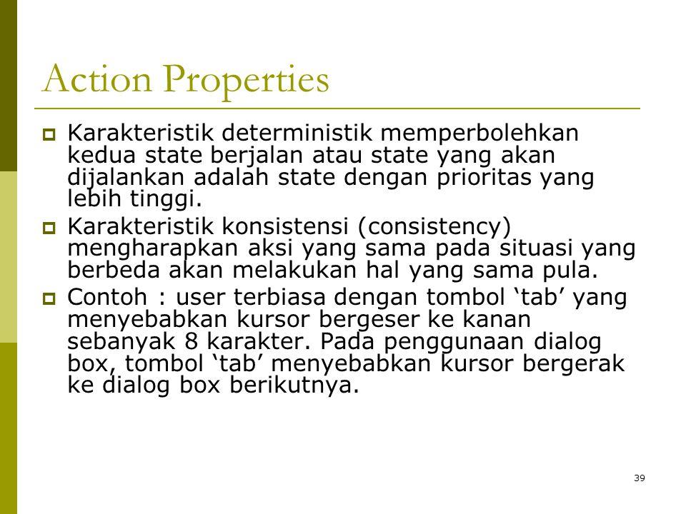 Action Properties  Karakteristik deterministik memperbolehkan kedua state berjalan atau state yang akan dijalankan adalah state dengan prioritas yang