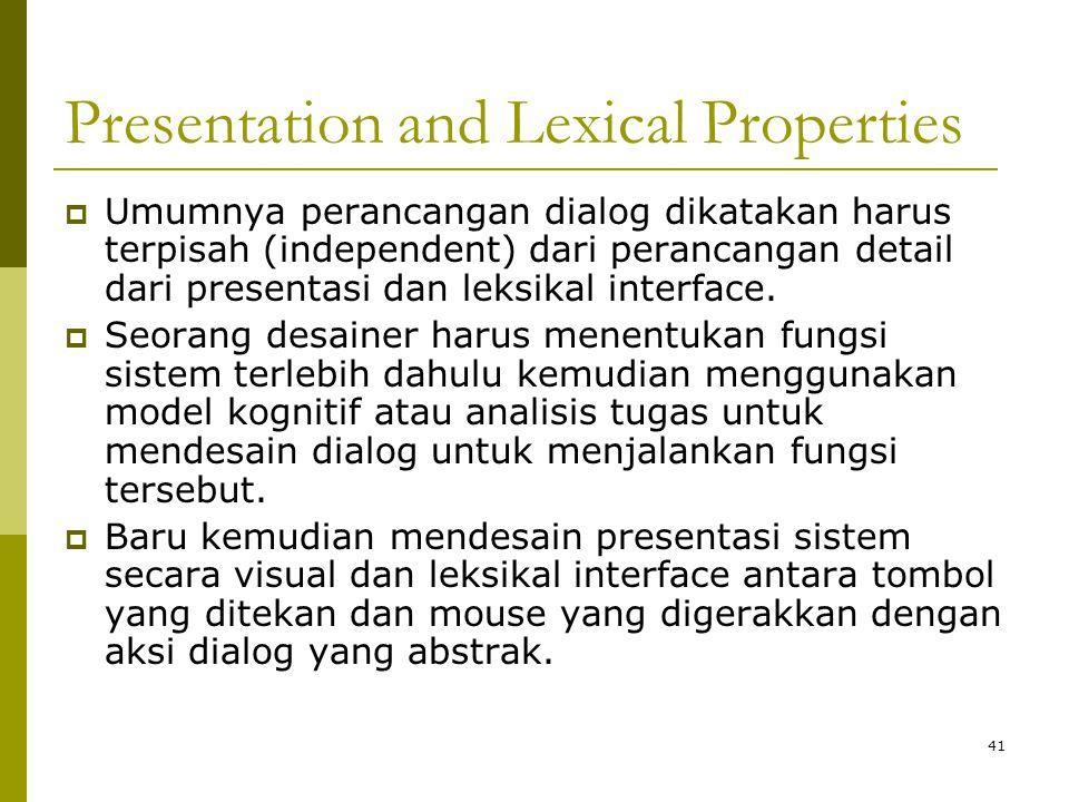 Presentation and Lexical Properties  Umumnya perancangan dialog dikatakan harus terpisah (independent) dari perancangan detail dari presentasi dan le