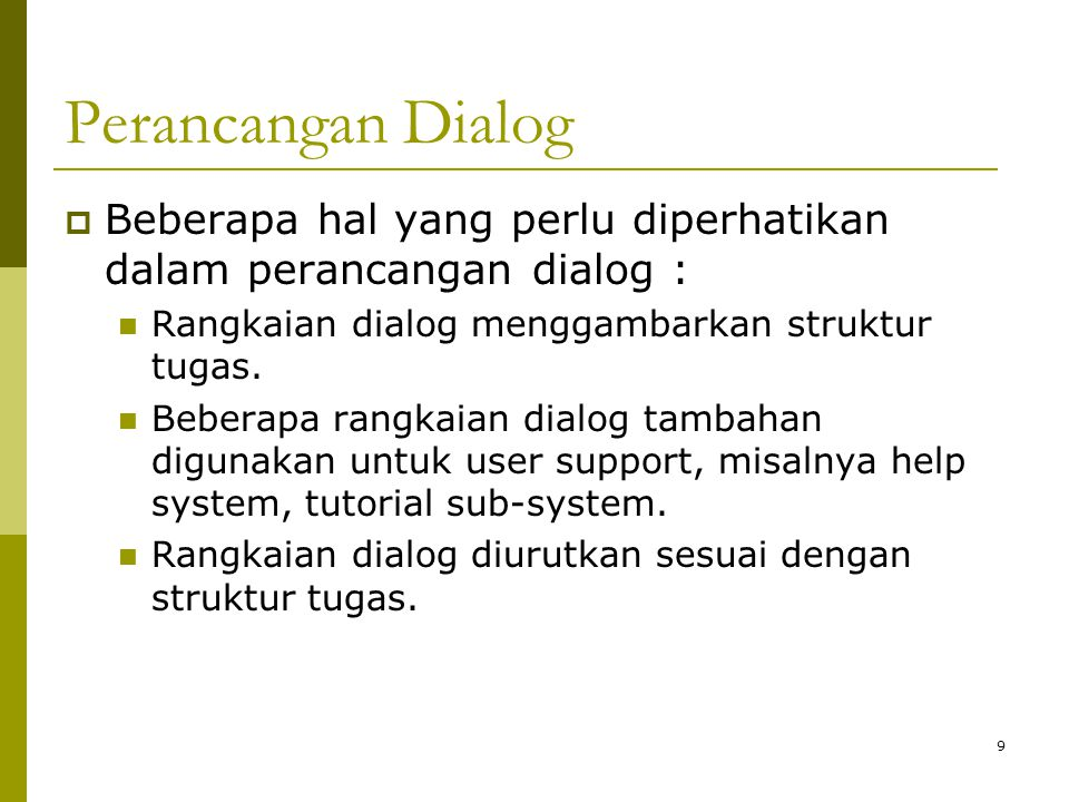 Perancangan Dialog  Beberapa hal yang perlu diperhatikan dalam perancangan dialog : Rangkaian dialog menggambarkan struktur tugas. Beberapa rangkaian
