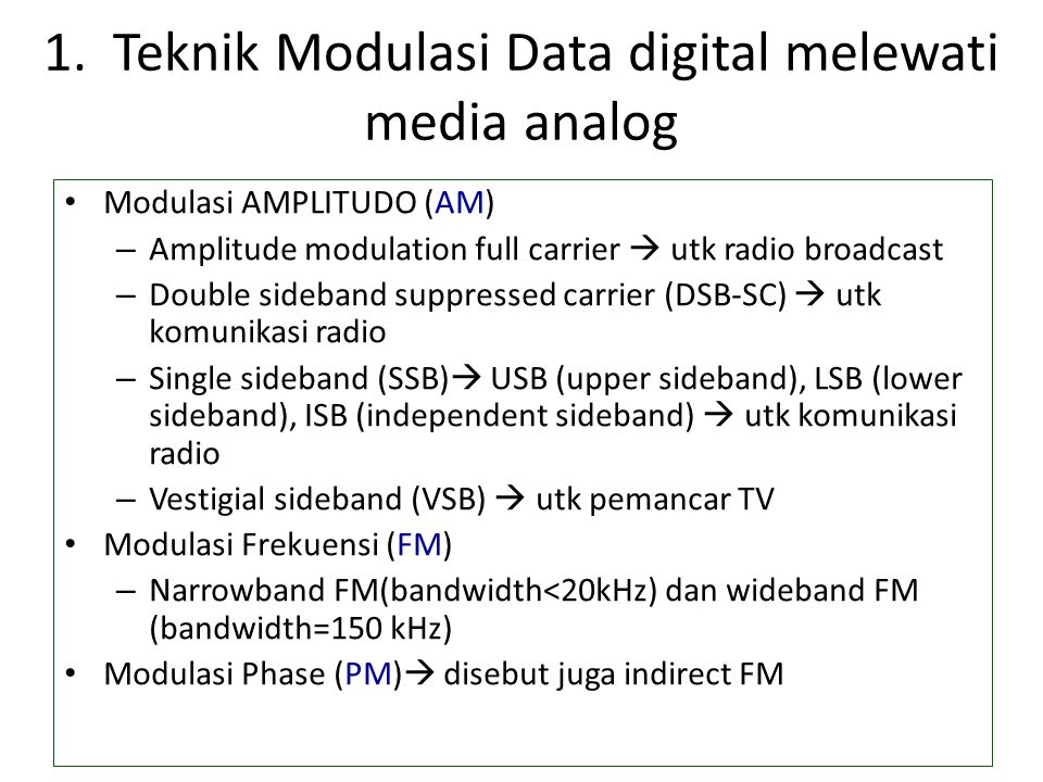 1. Teknik Modulasi Data digital melewati media analog Modulasi AMPLITUDO (AM) – Amplitude modulation full carrier  utk radio broadcast – Double sideb