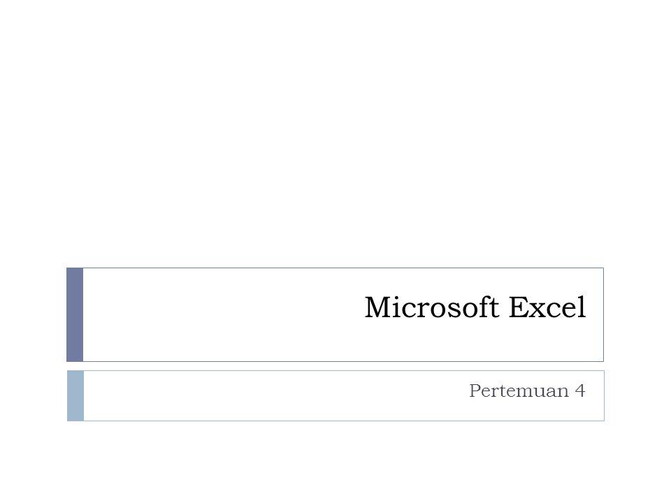 Microsoft Excel Microsoft Excel adalah program yang dapat mengorganisir, menghitung, menyediakan maupun menganalisa data-data dan mempresentasikannya ke grafik atau diagram.