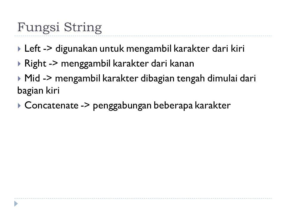 Fungsi String  Left -> digunakan untuk mengambil karakter dari kiri  Right -> menggambil karakter dari kanan  Mid -> mengambil karakter dibagian te