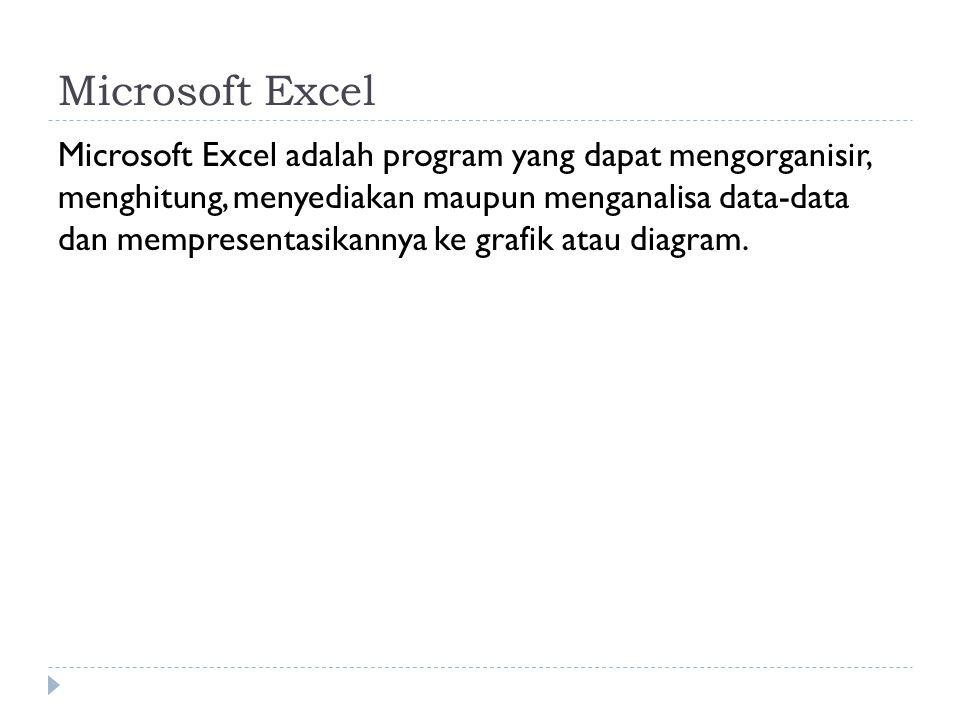 Kegunaan Microsoft Excel  Menghitung  Membuat Tabel  Membuat Laporan (yang berhubungan dengan angka)  Membuat Grafik dan Diagram