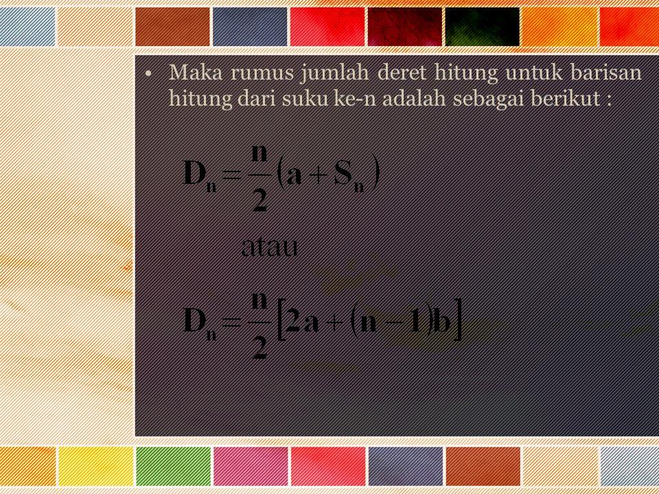 Maka rumus jumlah deret hitung untuk barisan hitung dari suku ke-n adalah sebagai berikut :