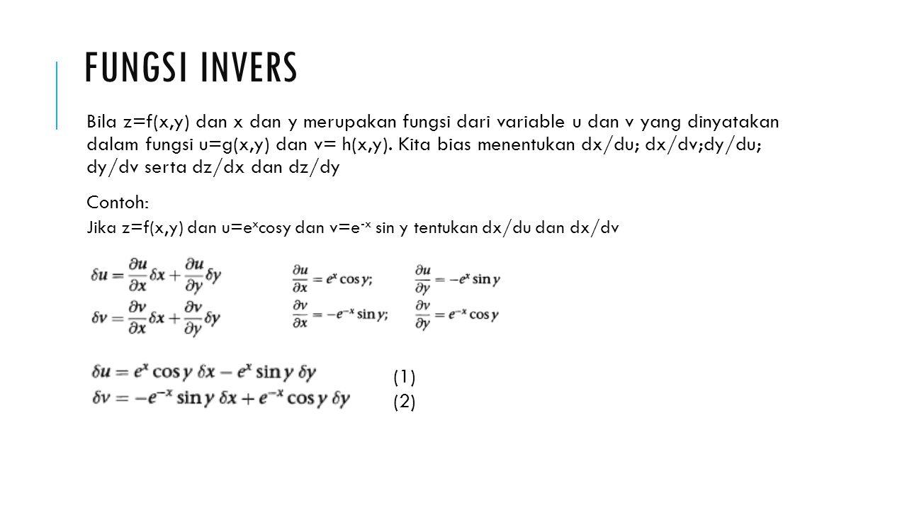 FUNGSI INVERS Bila z=f(x,y) dan x dan y merupakan fungsi dari variable u dan v yang dinyatakan dalam fungsi u=g(x,y) dan v= h(x,y). Kita bias menentuk
