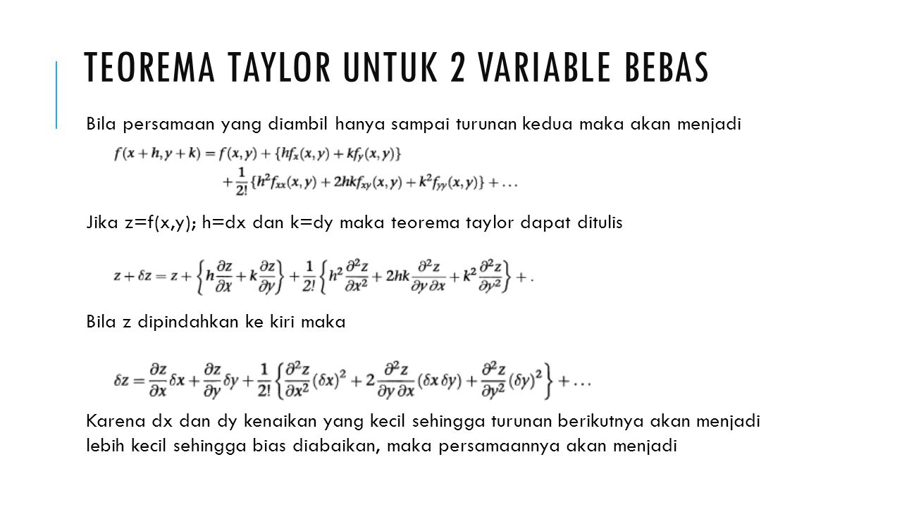 TEOREMA TAYLOR UNTUK 2 VARIABLE BEBAS Bila persamaan yang diambil hanya sampai turunan kedua maka akan menjadi Jika z=f(x,y); h=dx dan k=dy maka teore