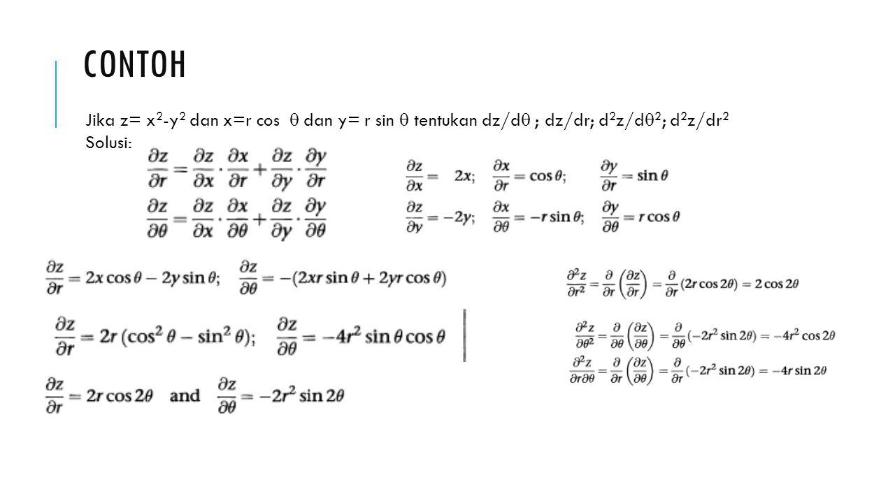 CONTOH Jika z= x 2 -y 2 dan x=r cos  dan y= r sin  tentukan dz/d  ; dz/dr; d 2 z/d  2 ; d 2 z/dr 2 Solusi: