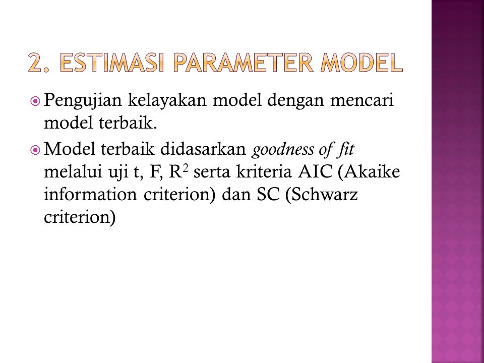  Pengujian kelayakan model dengan mencari model terbaik.  Model terbaik didasarkan goodness of fit melalui uji t, F, R 2 serta kriteria AIC (Akaike