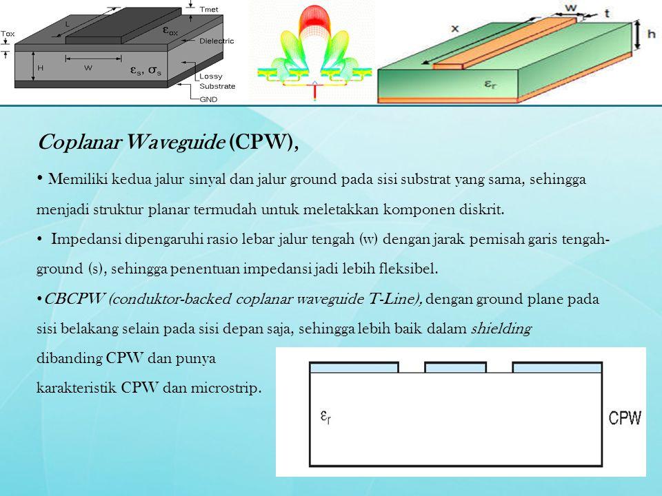 Coplanar Waveguide (CPW), Memiliki kedua jalur sinyal dan jalur ground pada sisi substrat yang sama, sehingga menjadi struktur planar termudah untuk m